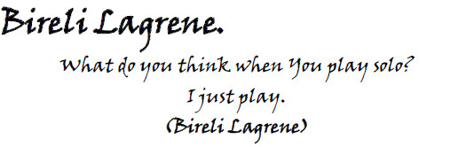 What do you think when You play solo? - I just play - Bireli Lagrene